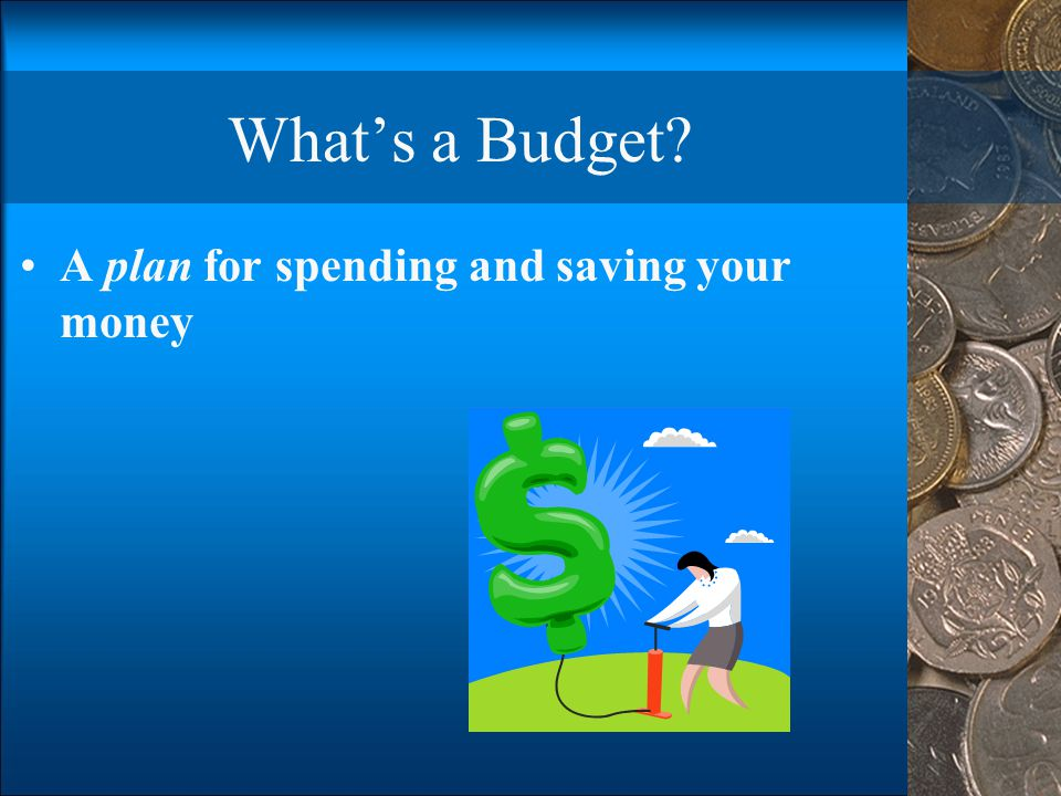 What's a Budget A plan for spending and saving your money