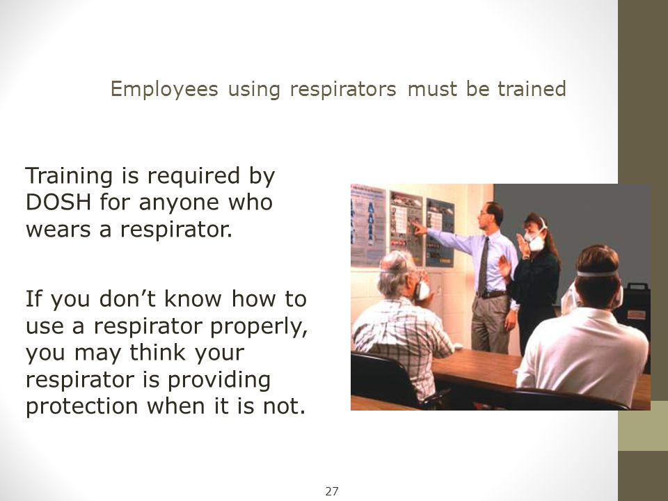 Employees using respirators must be trained