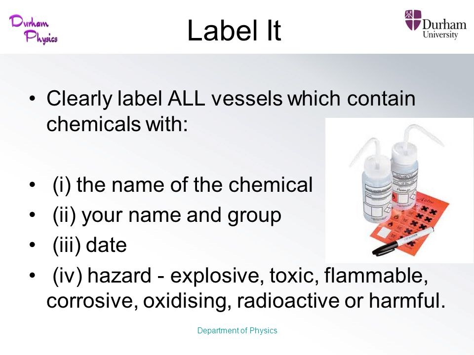 Label It Clearly label ALL vessels which contain chemicals with: