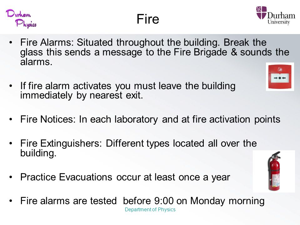 Fire Fire Alarms: Situated throughout the building. Break the glass this sends a message to the Fire Brigade & sounds the alarms.