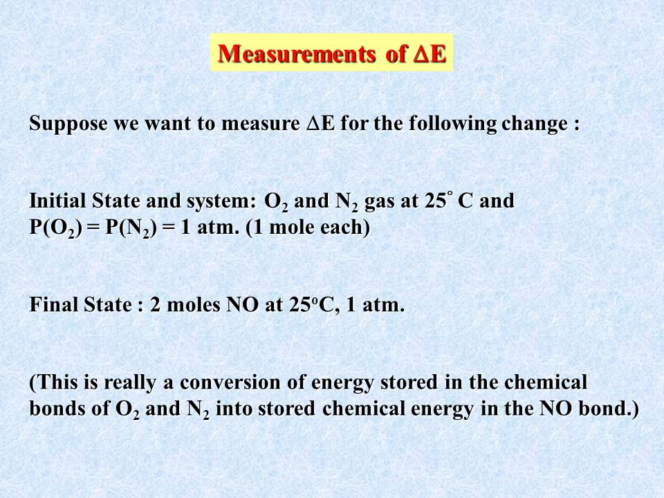 Measurements of E Suppose we want to measure E for the following change : Initial State and system: O2 and N2 gas at 25 C and.