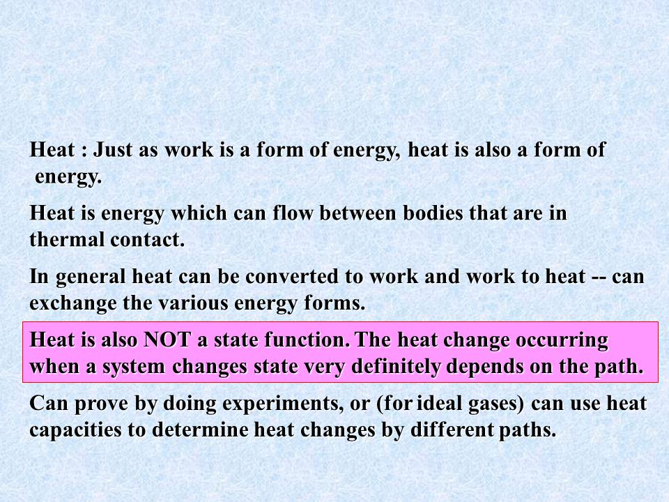 Heat : Just as work is a form of energy, heat is also a form of