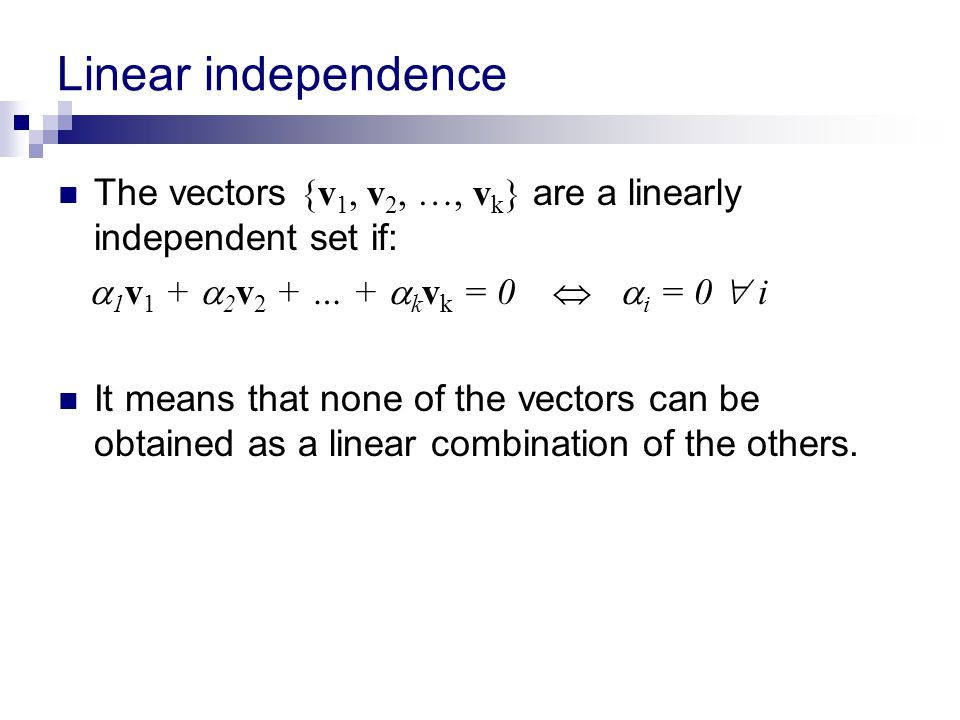 Linear independence The vectors {v1, v2, …, vk} are a linearly independent set if: 1v1 + 2v2 + … + kvk = 0  i = 0  i.