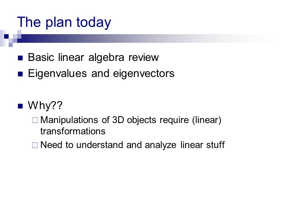 The plan today Basic linear algebra review