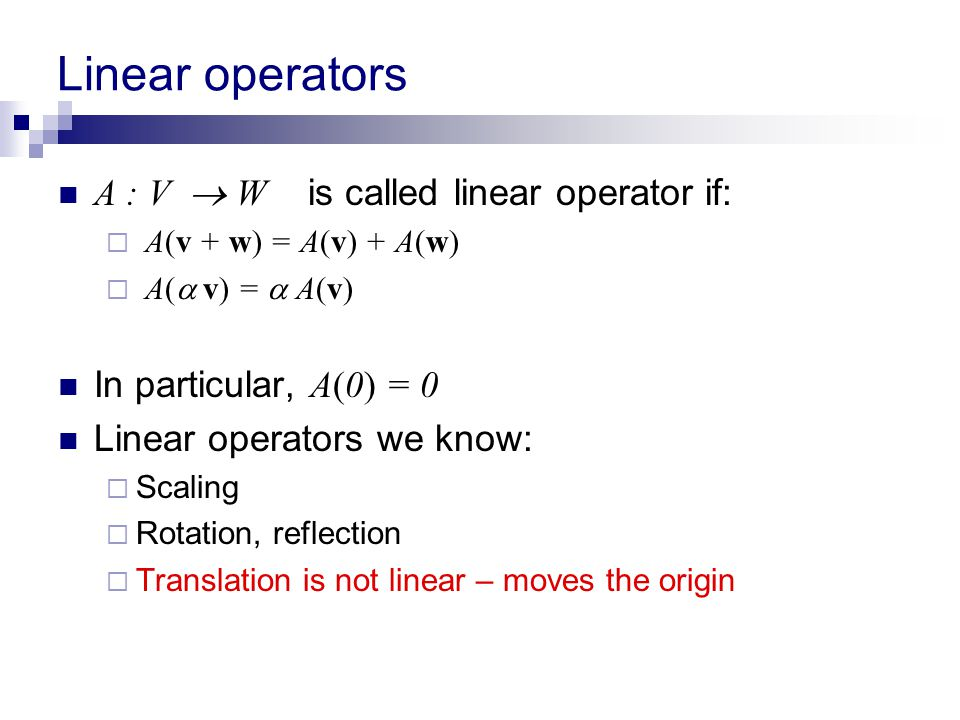 Linear operators A : V  W is called linear operator if: