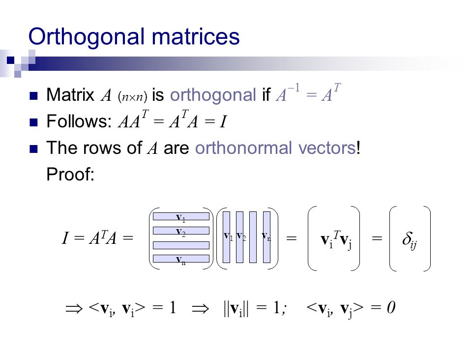 Orthogonal matrices Matrix A (nn) is orthogonal if A1 = AT