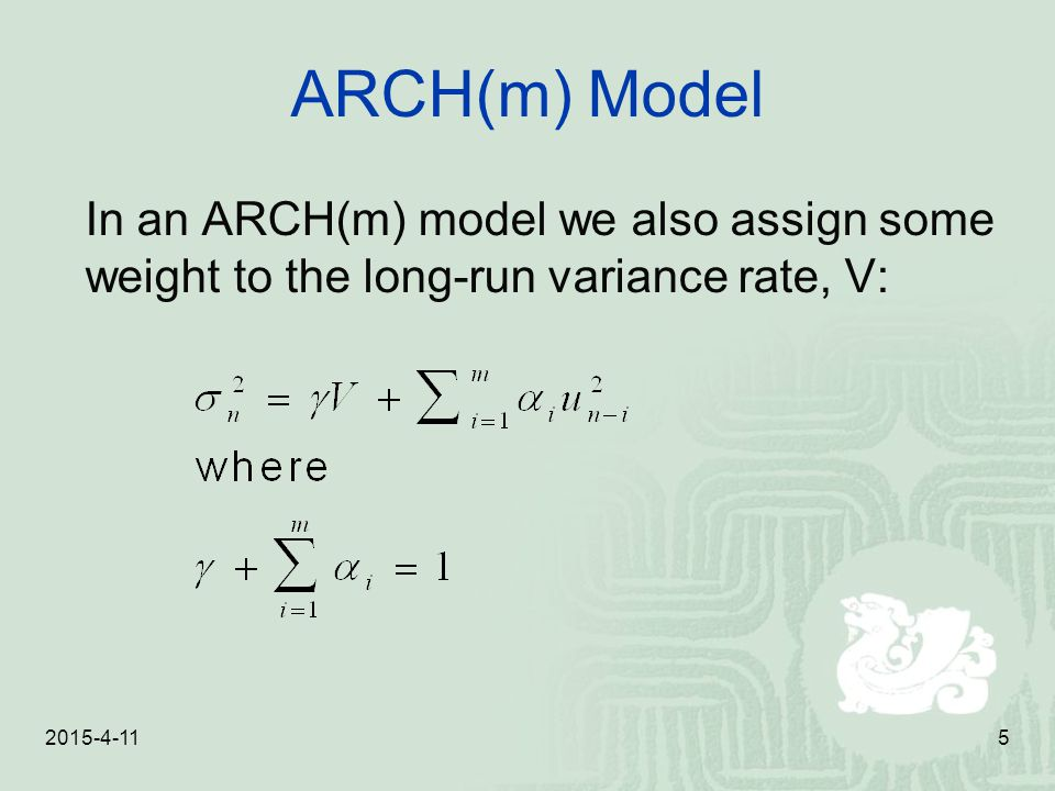 ARCH(m) Model In an ARCH(m) model we also assign some weight to the long-run variance rate, V: 2017/4/10.