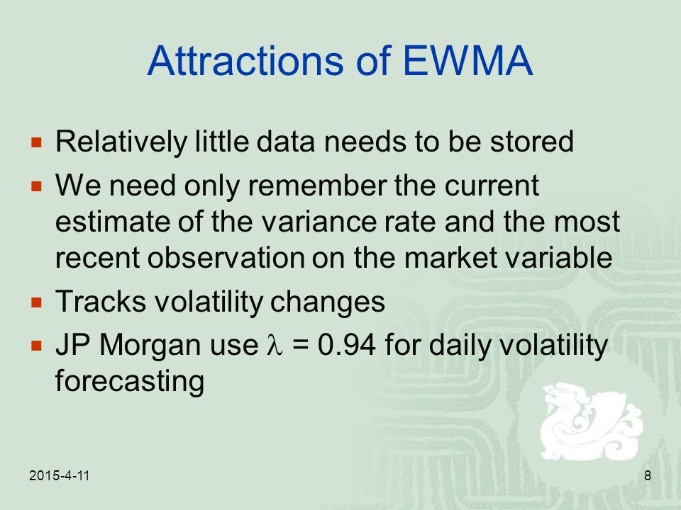 Attractions of EWMA Relatively little data needs to be stored