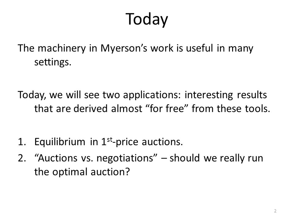 Today The machinery in Myerson's work is useful in many settings.