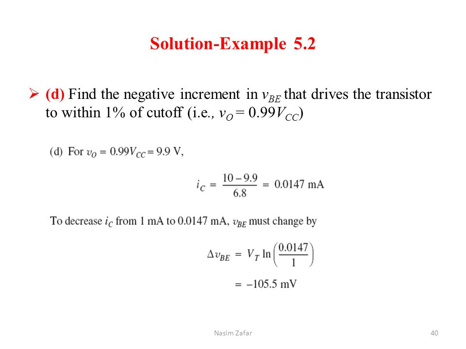 Solution-Example 5.2 (d) Find the negative increment in vBE that drives the transistor to within 1% of cutoff (i.e., vO = 0.99VCC)