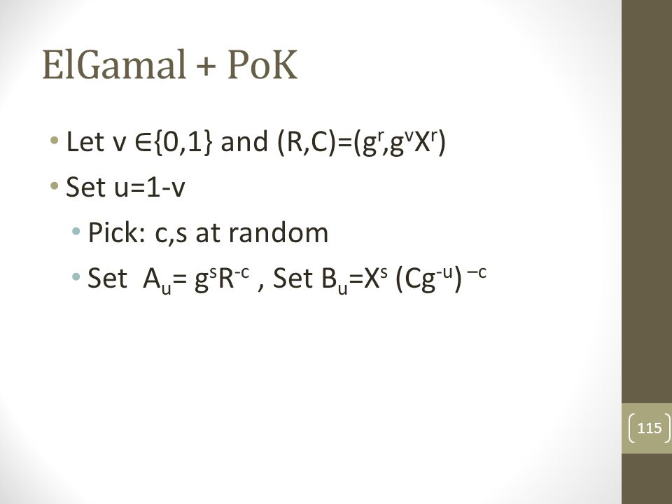 ElGamal + PoK Let v ∈{0,1} and (R,C)=(gr,gvXr) Set u=1-v