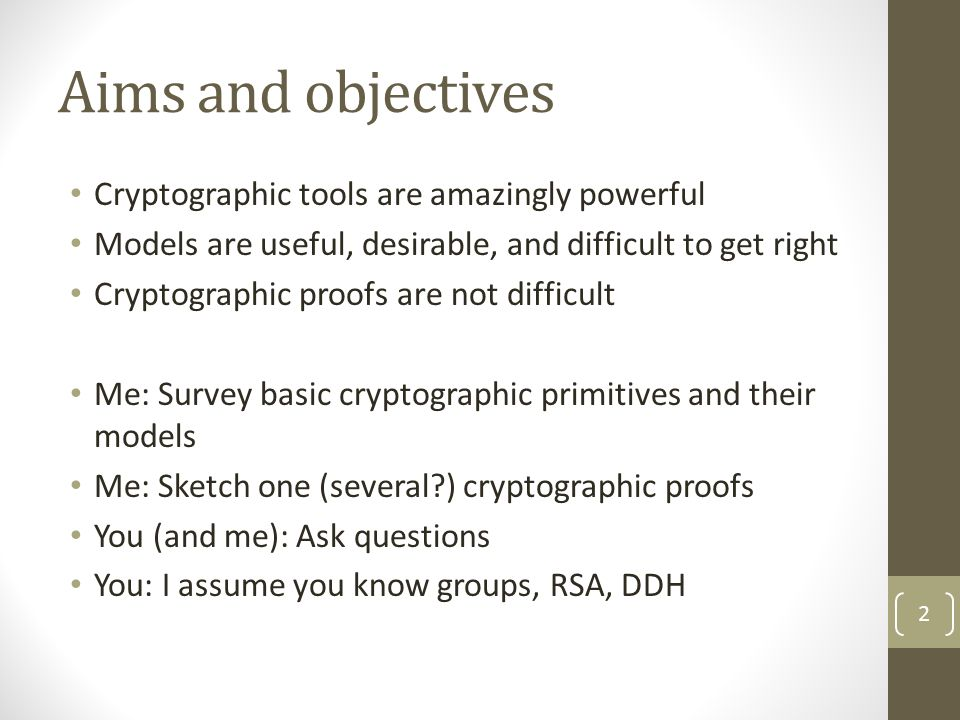 Aims and objectives Cryptographic tools are amazingly powerful