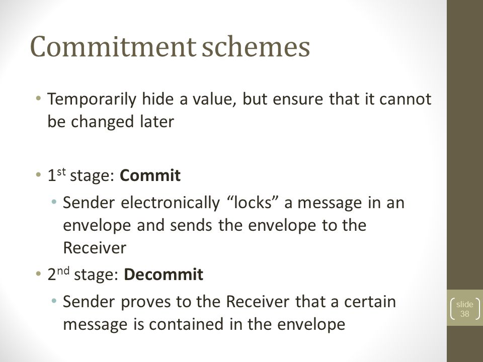 Commitment schemes Temporarily hide a value, but ensure that it cannot be changed later. 1st stage: Commit.