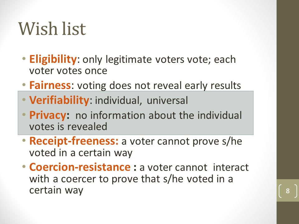 Wish list Eligibility: only legitimate voters vote; each voter votes once. Fairness: voting does not reveal early results.