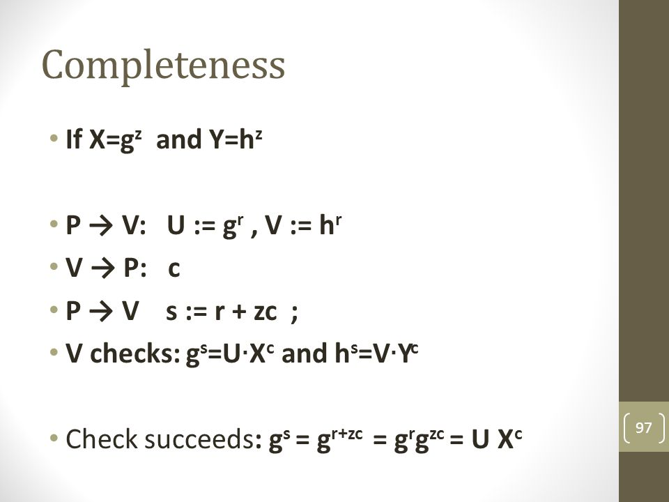 Completeness If X=gz and Y=hz P → V: U := gr , V := hr V → P: c