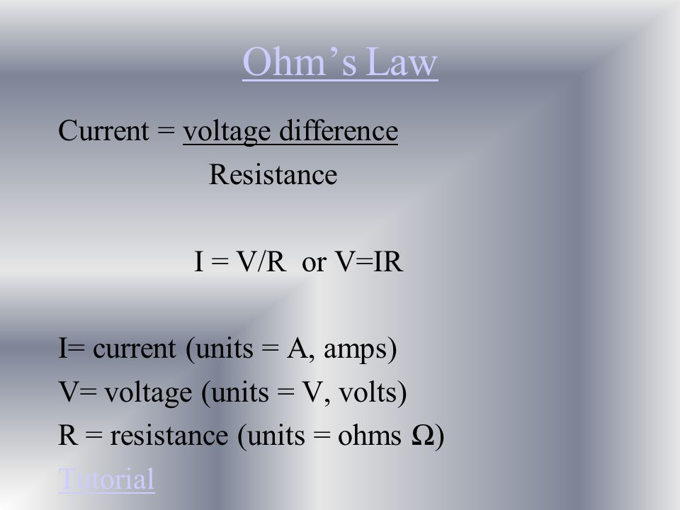 Ohm's Law Current = voltage difference Resistance I = V/R or V=IR