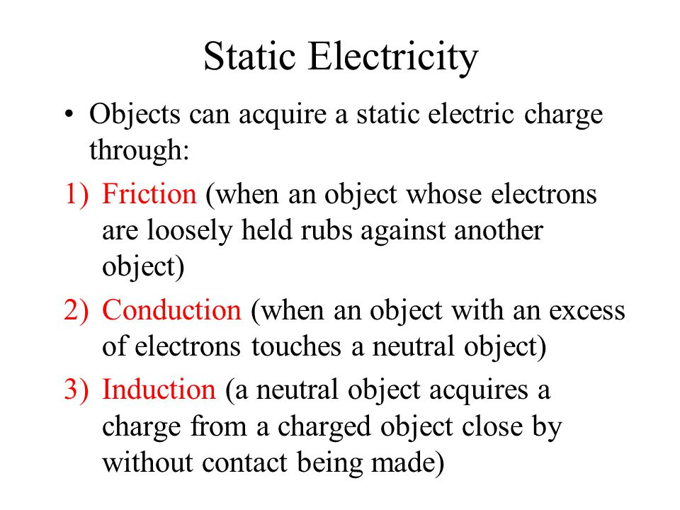 Static Electricity Objects can acquire a static electric charge through: