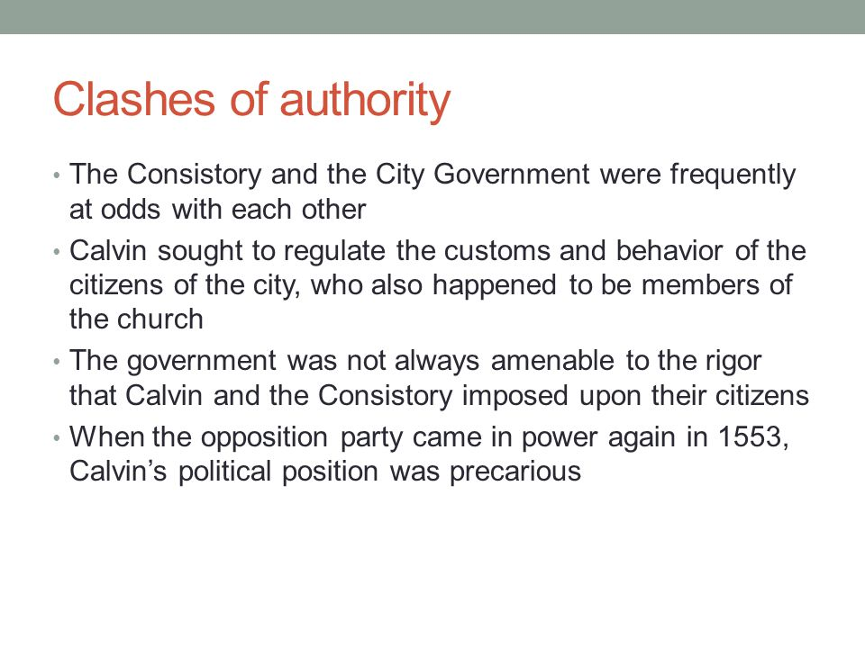 Clashes of authority The Consistory and the City Government were frequently at odds with each other.