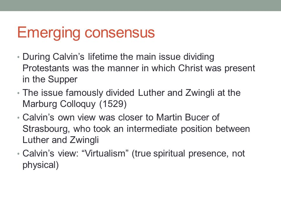 Emerging consensus During Calvin's lifetime the main issue dividing Protestants was the manner in which Christ was present in the Supper.