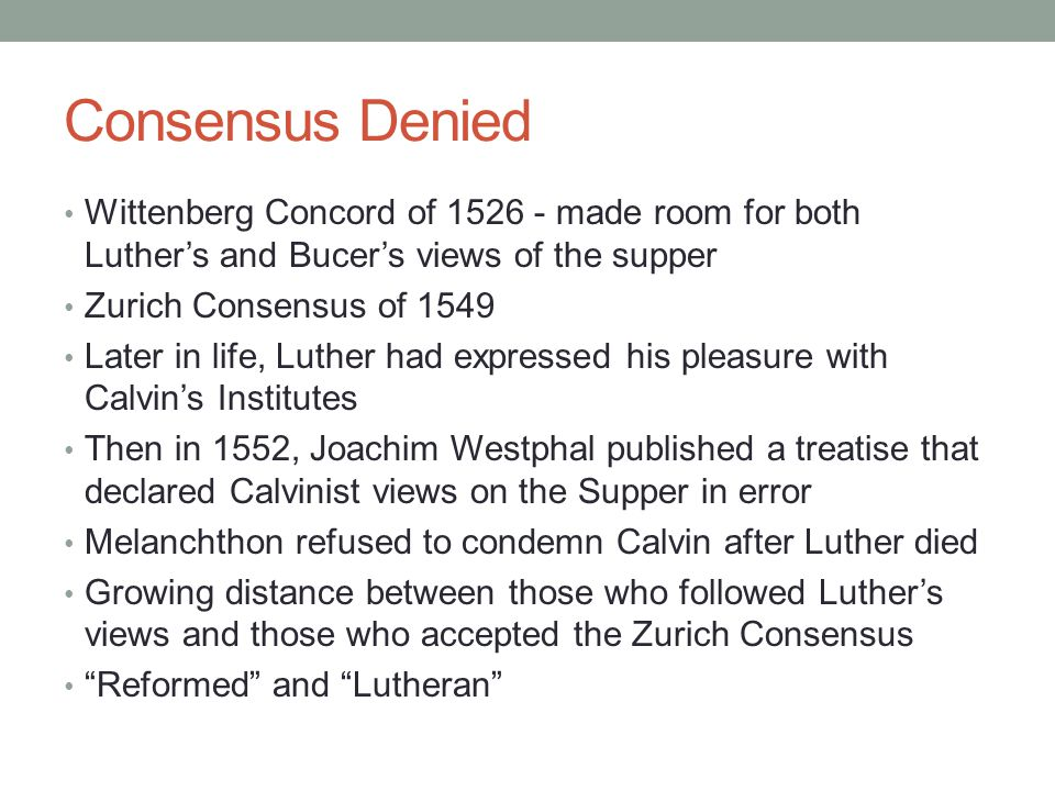 Consensus Denied Wittenberg Concord of 1526 - made room for both Luther's and Bucer's views of the supper.