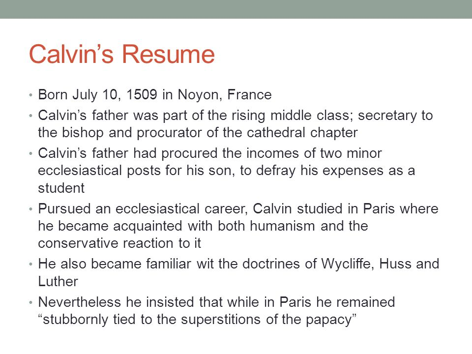 Calvin's Resume Born July 10, 1509 in Noyon, France