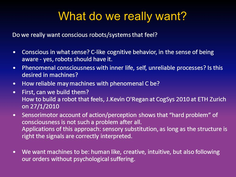 What do we really want Do we really want conscious robots/systems that feel