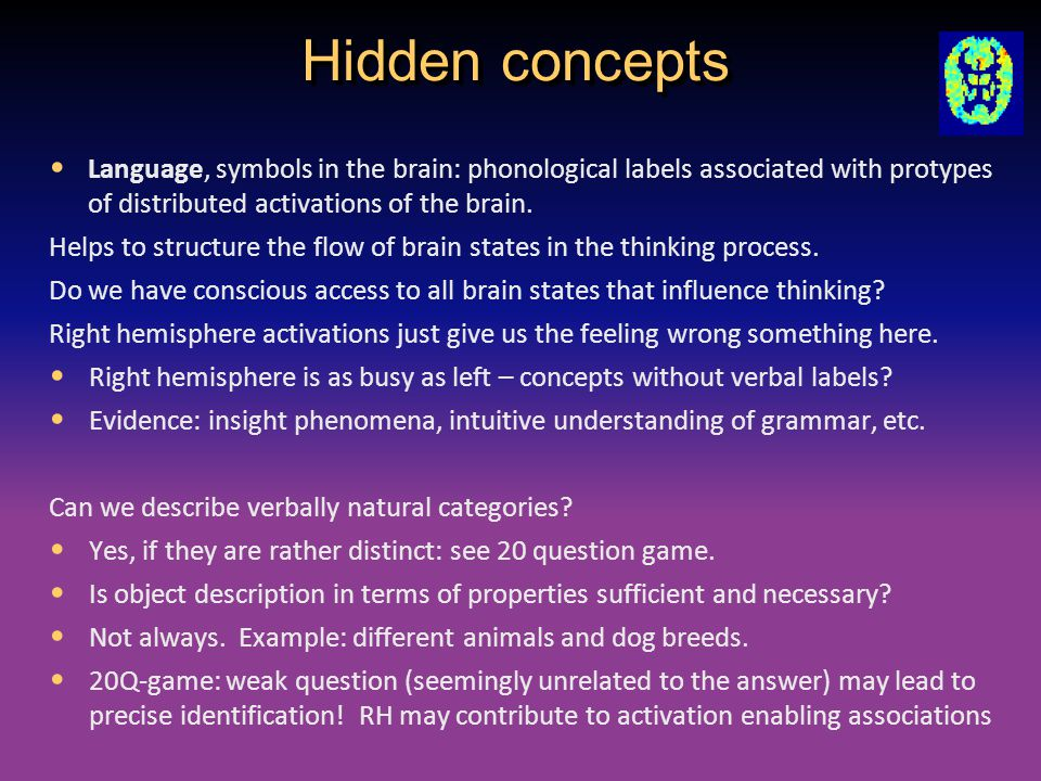Hidden concepts Language, symbols in the brain: phonological labels associated with protypes of distributed activations of the brain.