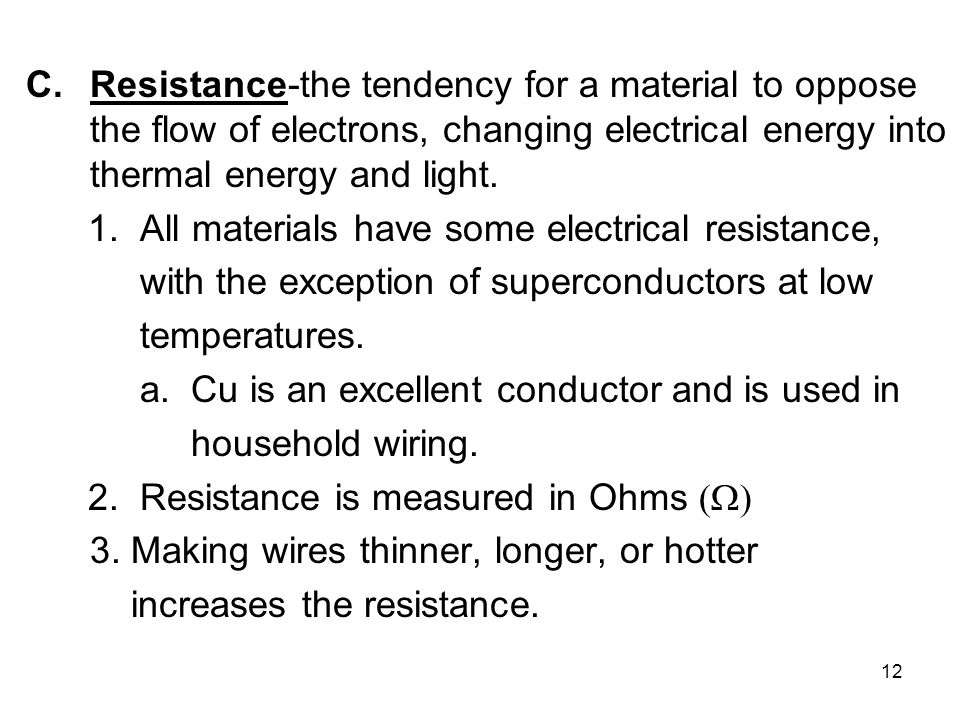 Resistance-the tendency for a material to oppose the flow of electrons, changing electrical energy into thermal energy and light.