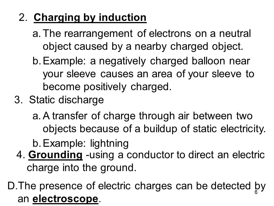 2. Charging by induction The rearrangement of electrons on a neutral object caused by a nearby charged object.
