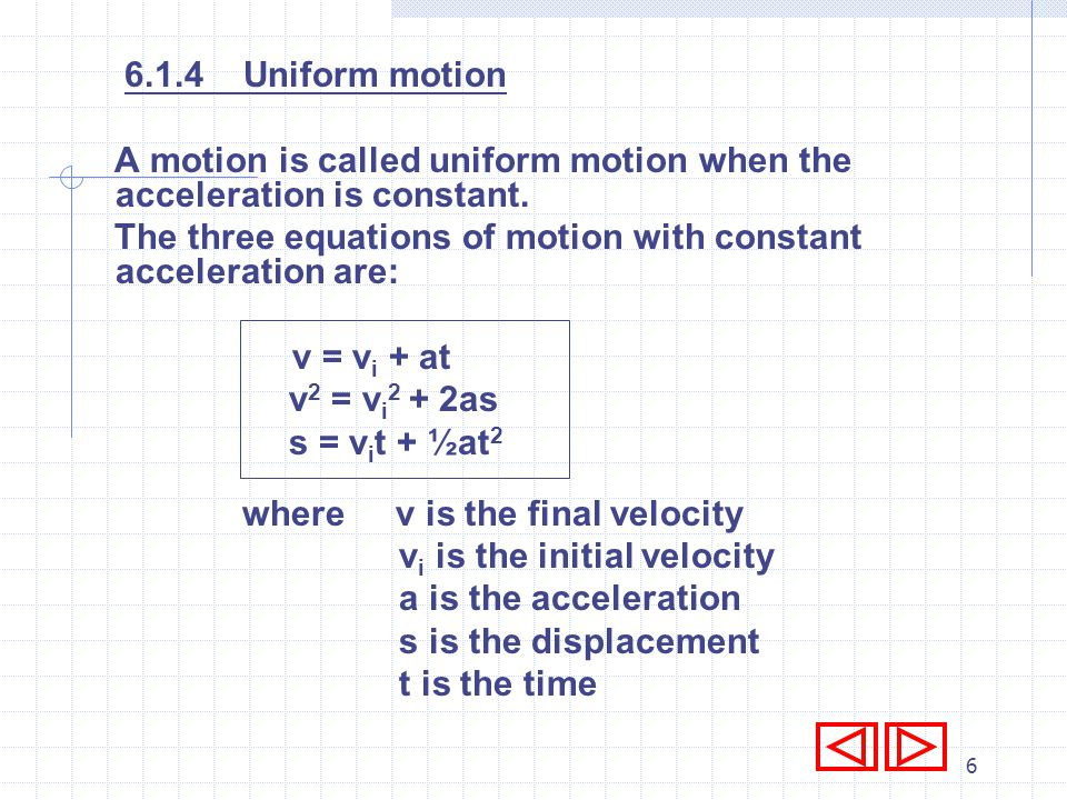 6.1.4 Uniform motion A motion is called uniform motion when the acceleration is constant.