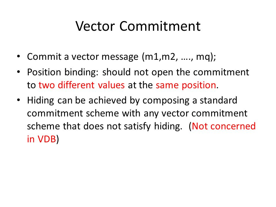 Vector Commitment Commit a vector message (m1,m2, …., mq);