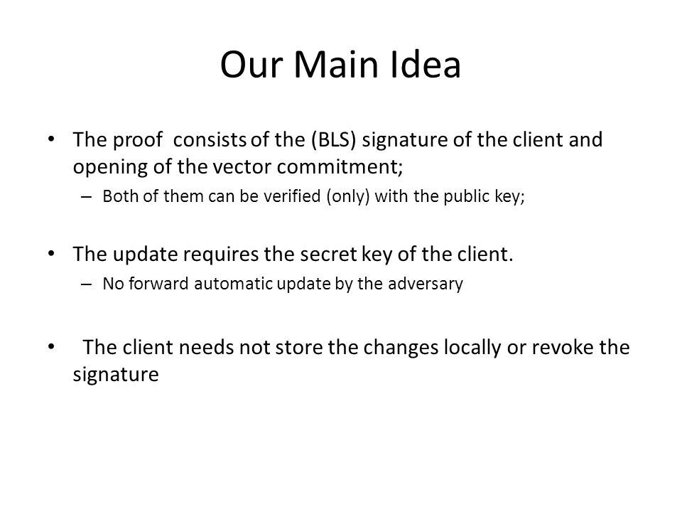 Our Main Idea The proof consists of the (BLS) signature of the client and opening of the vector commitment;