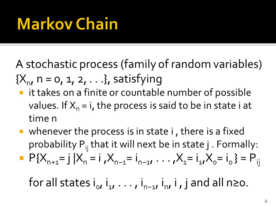 Markov Chain A stochastic process (family of random variables) {Xn, n = 0, 1, 2, . . .}, satisfying.