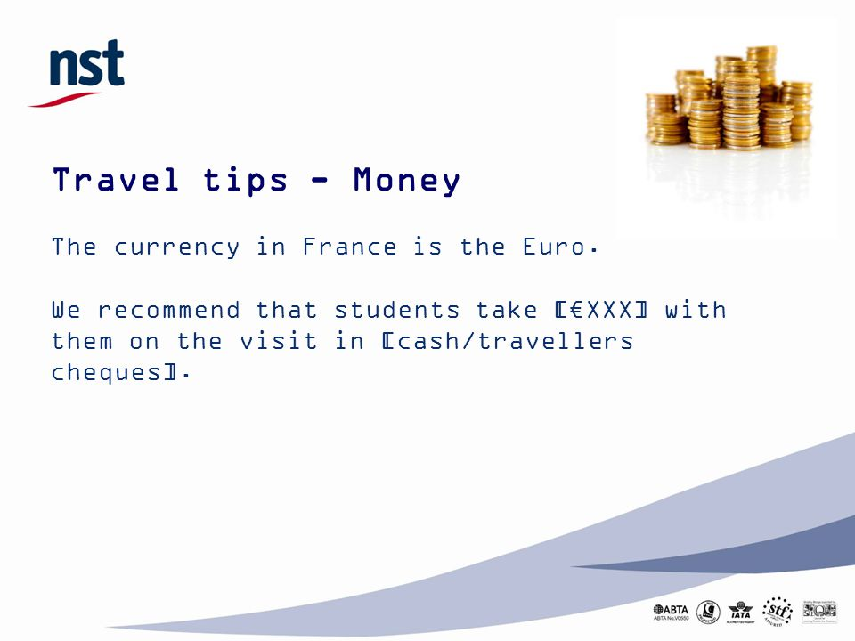 Travel tips - Money The currency in France is the Euro.