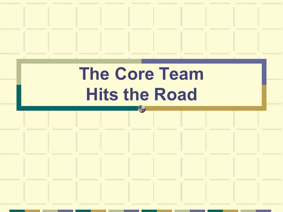 The Core Team Hits the Road