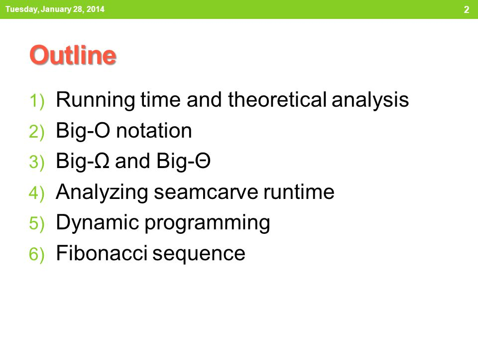 Outline Running time and theoretical analysis Big-O notation