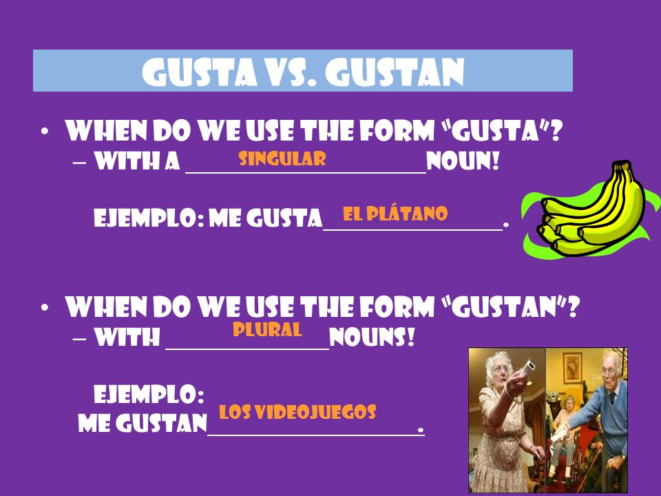 GUSTA VS. GUSTAN When do we use the form gusta