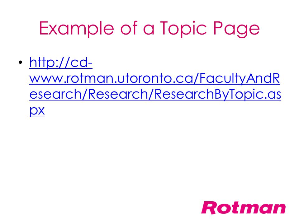 Example of a Topic Page http://cd-www.rotman.utoronto.ca/FacultyAndResearch/Research/ResearchByTopic.aspx.