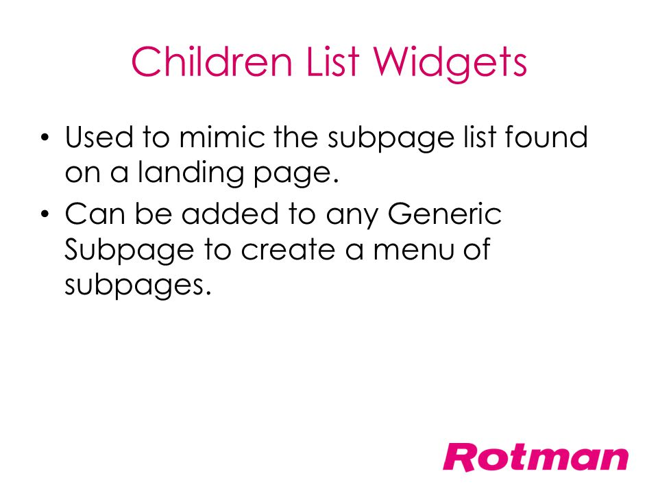 Children List Widgets Used to mimic the subpage list found on a landing page.