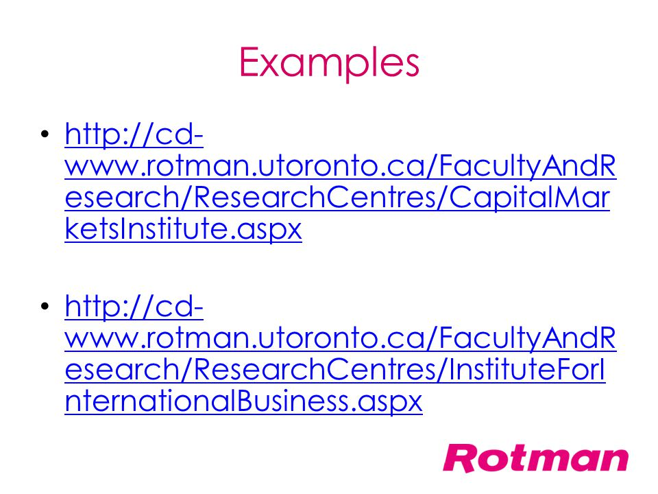 Examples http://cd-www.rotman.utoronto.ca/FacultyAndResearch/ResearchCentres/CapitalMarketsInstitute.aspx.