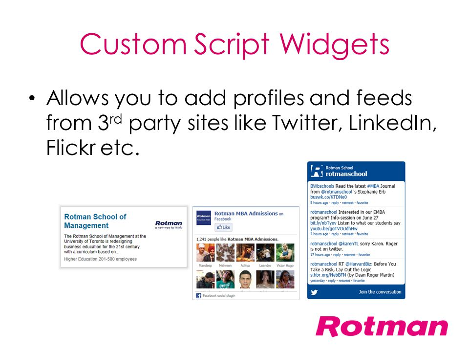 Custom Script Widgets Allows you to add profiles and feeds from 3rd party sites like Twitter, LinkedIn, Flickr etc.