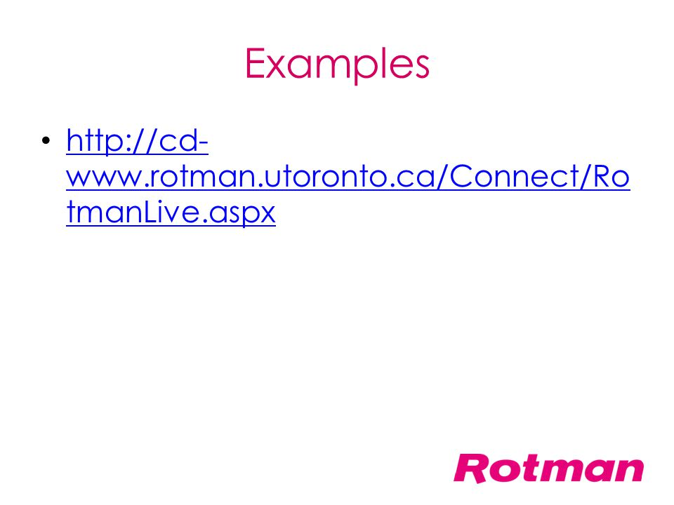 Examples http://cd-www.rotman.utoronto.ca/Connect/RotmanLive.aspx