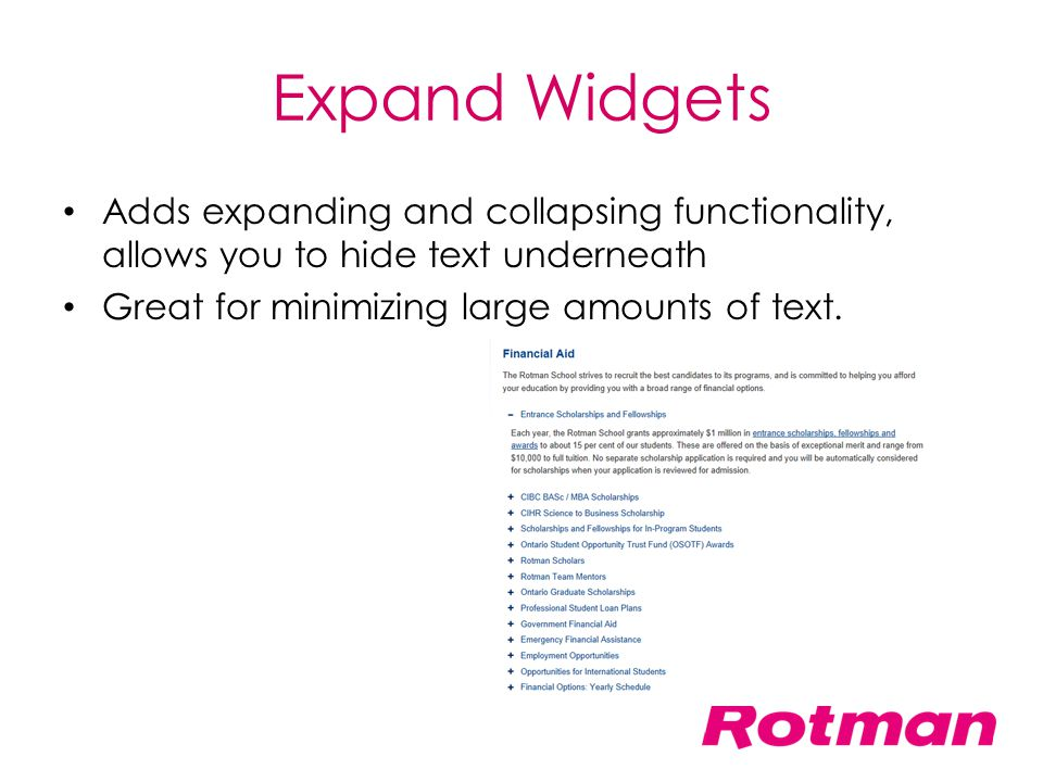 Expand Widgets Adds expanding and collapsing functionality, allows you to hide text underneath.