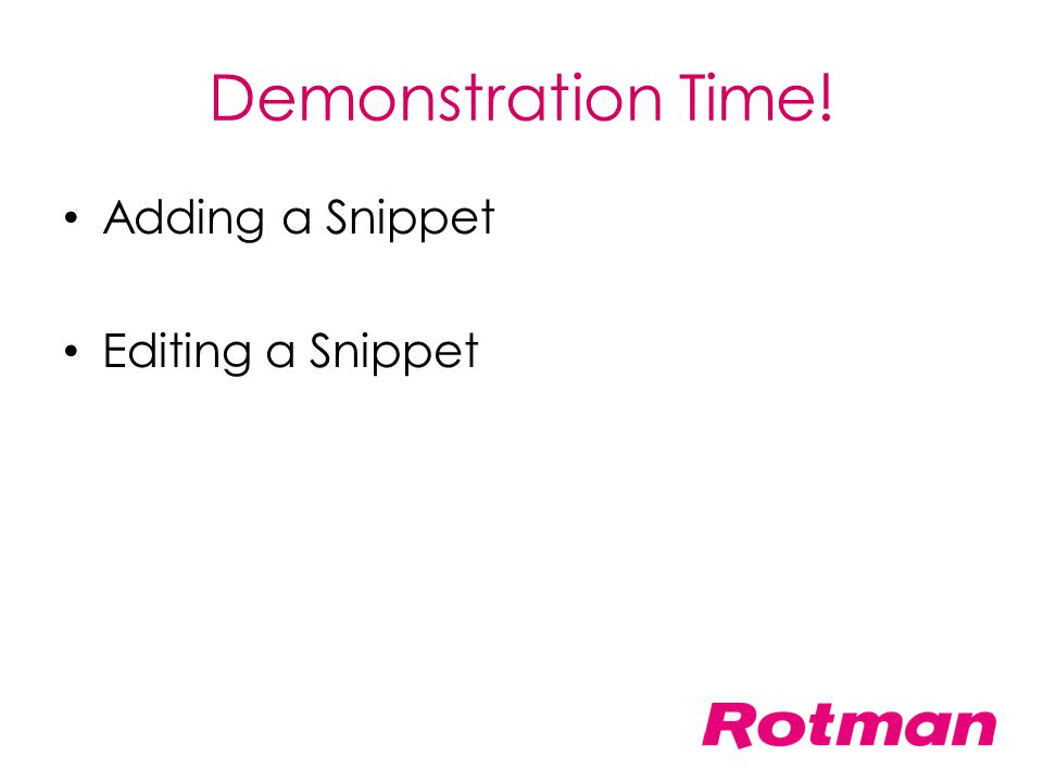 Demonstration Time! Adding a Snippet Editing a Snippet