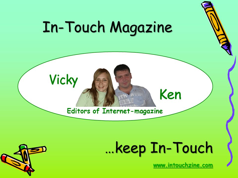 In-Touch Magazine …keep In-Touch Vicky Ken