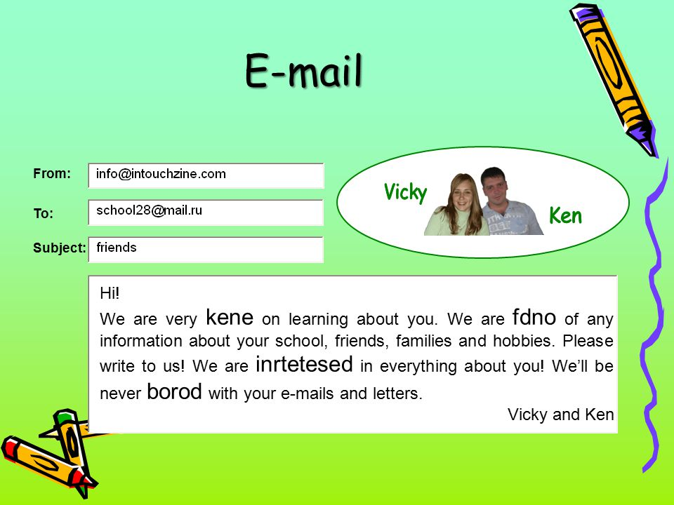 E-mail Vicky. Ken. From: To: Subject: Hi!