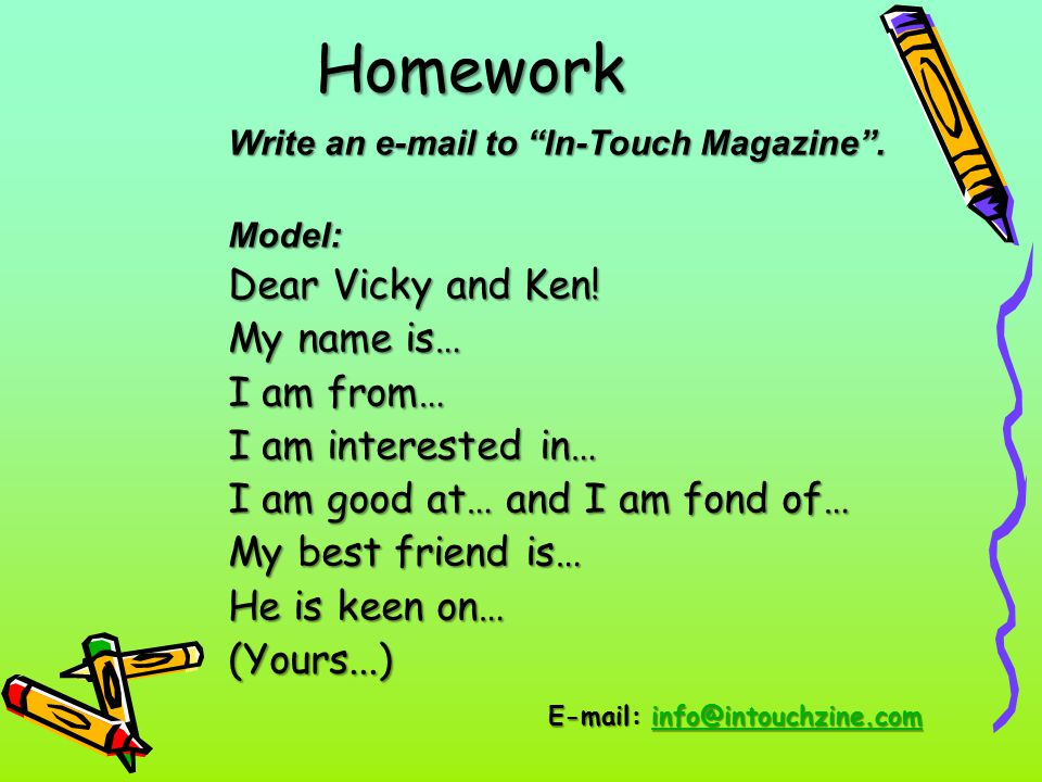 Homework Dear Vicky and Ken! My name is… I am from…