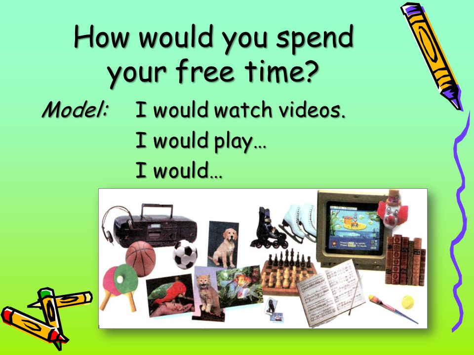 How would you spend your free time