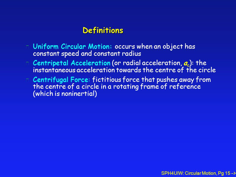 Definitions Uniform Circular Motion: occurs when an object has constant speed and constant radius.