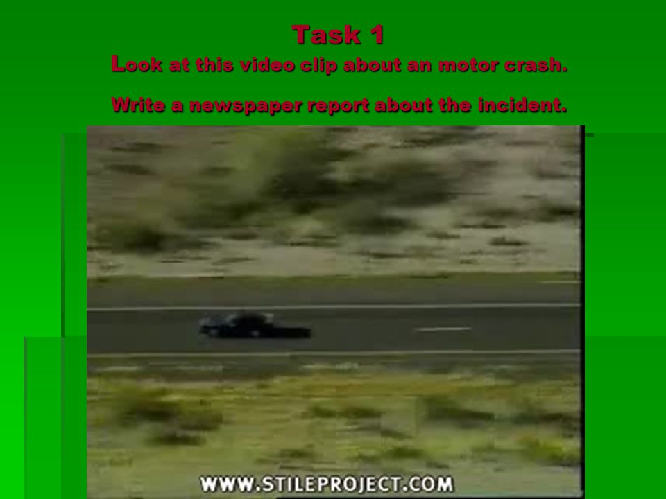 Task 1 Look at this video clip about an motor crash